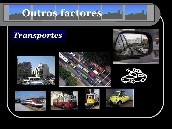 Outros factores <ul><li>Transportes   </li></ul>