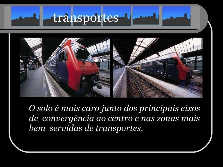 transportes <ul><li>O solo é mais caro junto dos principais eixos de  convergência ao centro e nas zonas mais bem  servida...