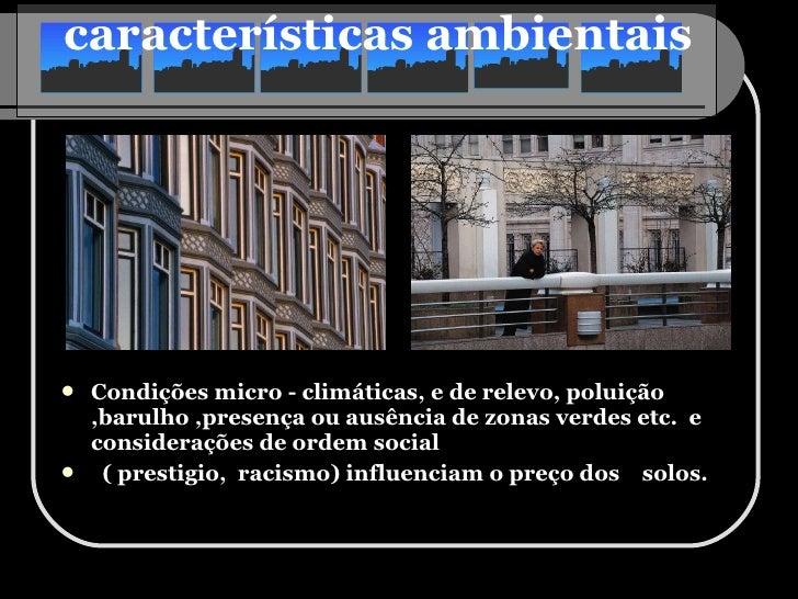características ambientais   <ul><li>Condições micro - climáticas, e de relevo, poluição ,barulho ,presença ou ausência de...