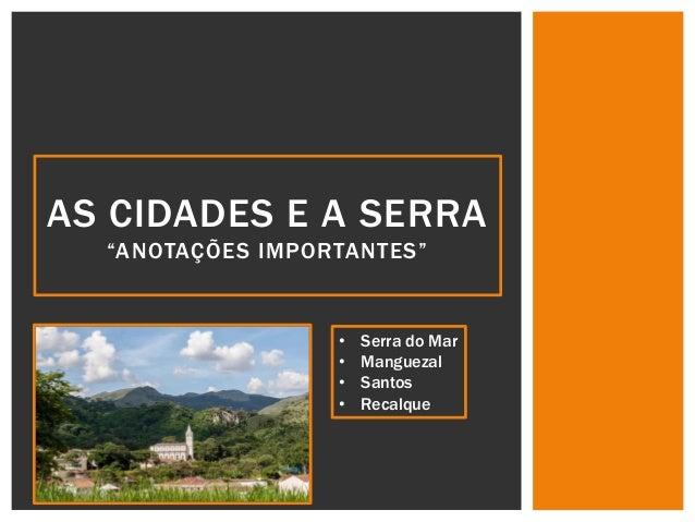 """AS CIDADES E A SERRA """"ANOTAÇÕES IMPORTANTES"""" • Serra do Mar • Manguezal • Santos • Recalque"""