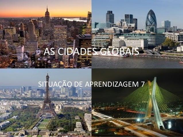 AS CIDADES GLOBAIS SITUAÇÃO DE APRENDIZAGEM 7