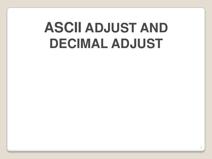 ASCII ADJUST ANDDECIMAL ADJUST                   1