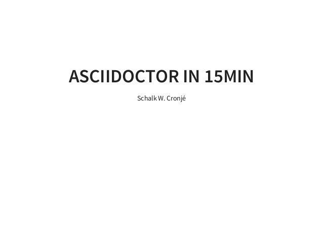 ASCIIDOCTOR IN 15MIN Schalk W. Cronjé