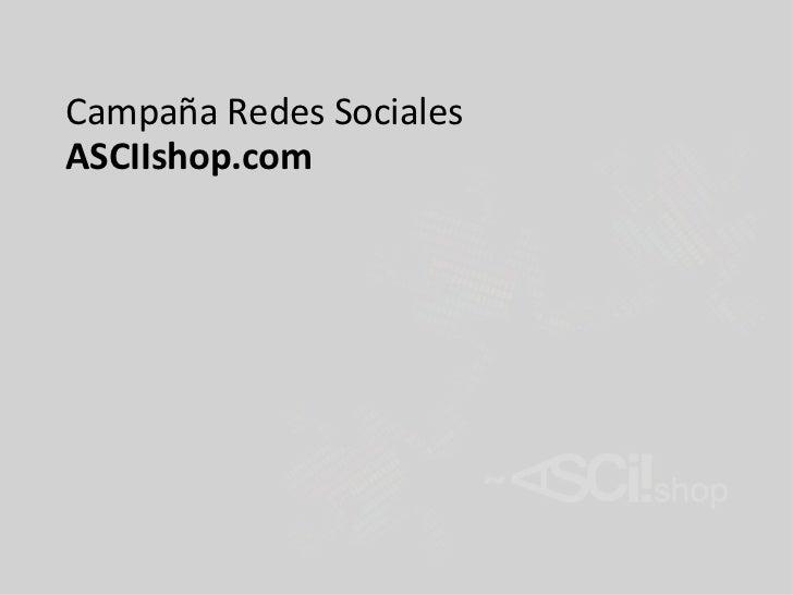 Campaña Redes SocialesASCIIshop.com