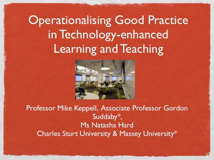 Operationalising Good Practice   in Technology-enhanced    Learning and TeachingProfessor Mike Keppell, Associate Professo...