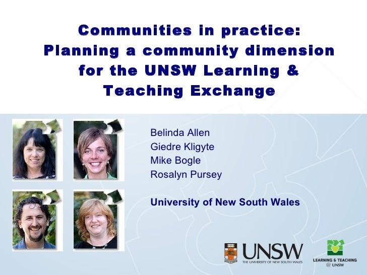 Belinda Allen Giedre Kligyte Mike Bogle Rosalyn Pursey University of New South Wales Communities in practice: Planning a c...