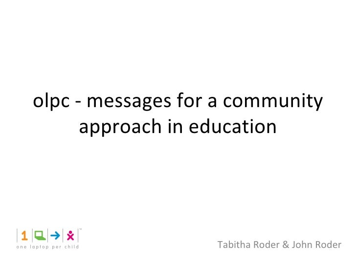 olpc - messages for a community approach in education Tabitha Roder & John Roder