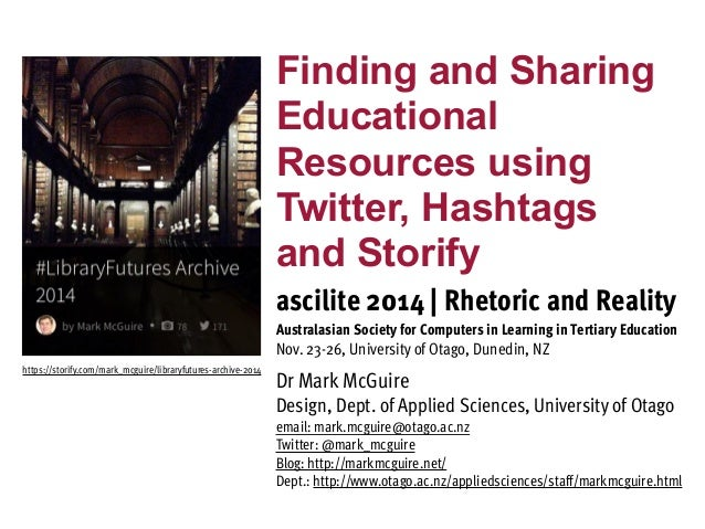 Finding and Sharing  Educational  Resources using  Twitter, Hashtags  and Storify  ascilite 2014 | Rhetoric and Reality  A...