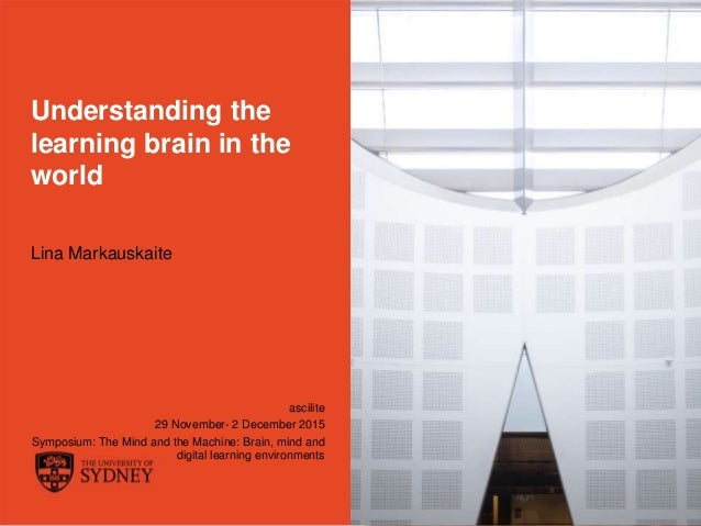 The University of Sydney Page 1 Understanding the learning brain in the world Lina Markauskaite ascilite 29 November- 2 De...