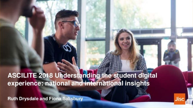 ASCILITE 2018 Understanding the student digital experience: national and international insights Ruth Drysdale and Fiona Sa...
