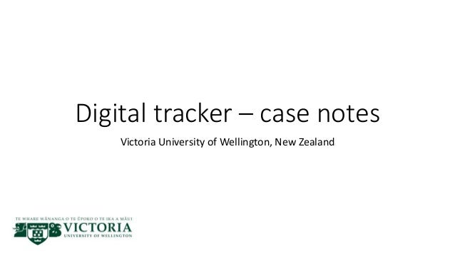 Digital tracker – case notes Victoria University of Wellington, New Zealand