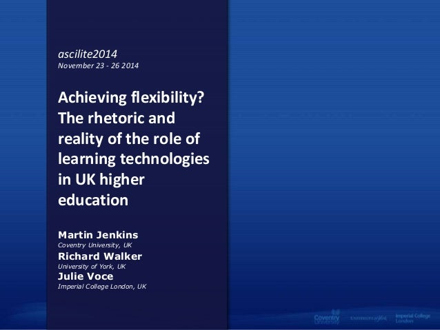 ascilite2014  November 23 - 26 2014  Achieving flexibility?  The rhetoric and  reality of the role of  learning technologi...