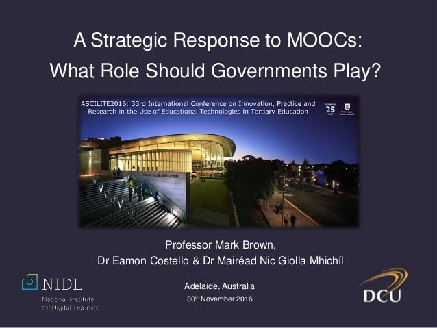Professor Mark Brown, Dr Eamon Costello & Dr Mairéad Nic Giolla Mhichíl A Strategic Response to MOOCs: What Role Should Go...