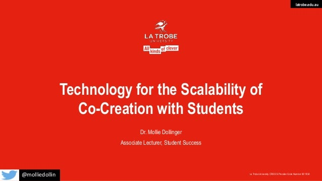 latrobe.edu.au La Trobe University CRICOS Provider Code Number 00115M Technology for the Scalability of Co-Creation with S...
