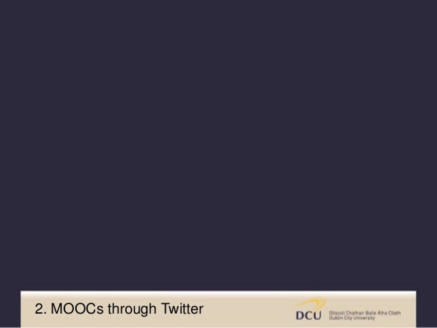 2. MOOCs through Twitter What is being said about MOOCs on Twitter?