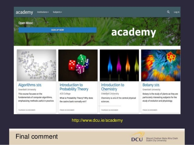 http://www.dcu.ie/academy Final comment