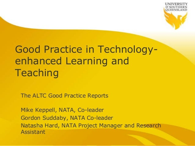 Good Practice in Technology-enhanced Learning andTeaching The ALTC Good Practice Reports Mike Keppell, NATA, Co-leader Gor...