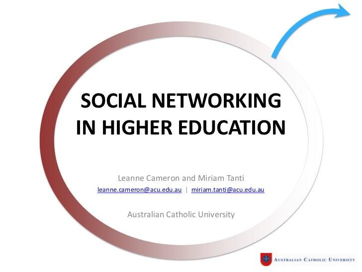 SOCIAL NETWORKINGIN HIGHER EDUCATION       Leanne Cameron and Miriam Tanti leanne.cameron@acu.edu.au | miriam.tanti@acu.ed...