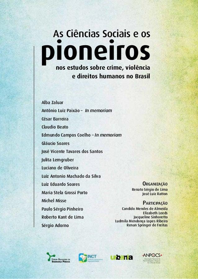 Alba Zaluar Antônio Luiz Paixão – In memoriam César Barreira Claudio Beato Edmundo Campos Coelho – In memoriam Gláucio Soa...