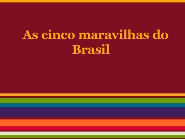 As cinco maravilhas doBrasil