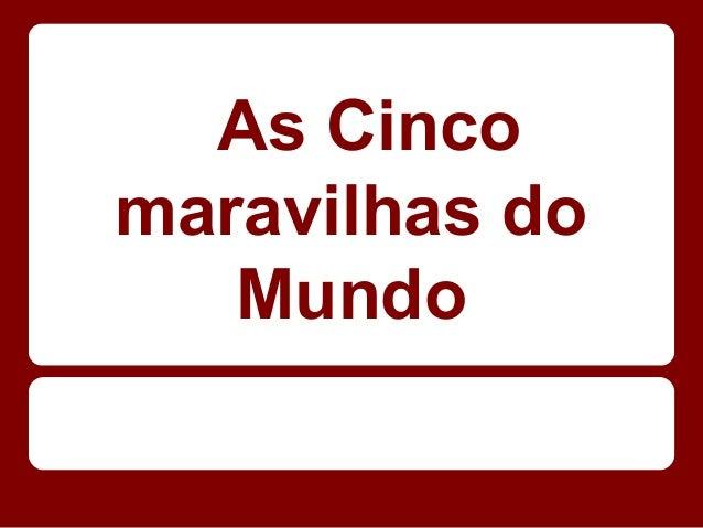 As Cincomaravilhas doMundo