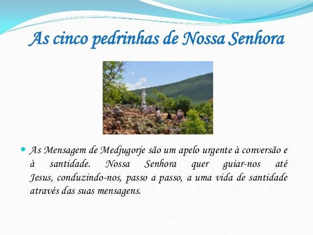As cinco pedrinhas de Nossa Senhora   As Mensagem de Medjugorje são um apelo urgente à conversão e  à santidade. Nossa Se...