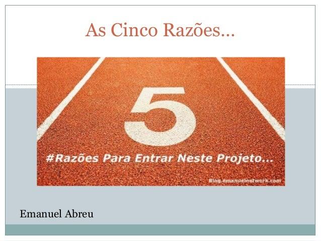 As Cinco Razões… Emanuel Abreu