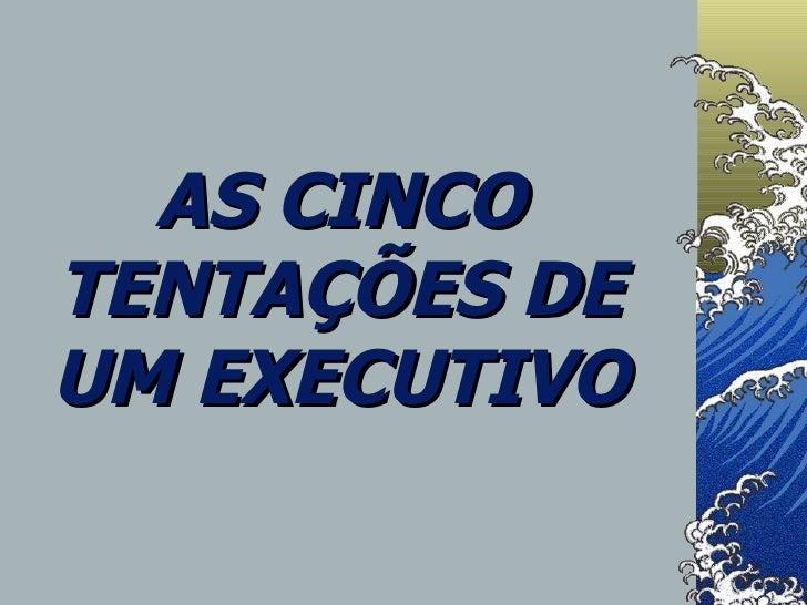 AS CINCO TENTAÇÕES DE UM EXECUTIVO