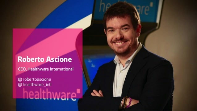 CEO, Healthware International @ robertoascione @ healthware_intl Roberto Ascione