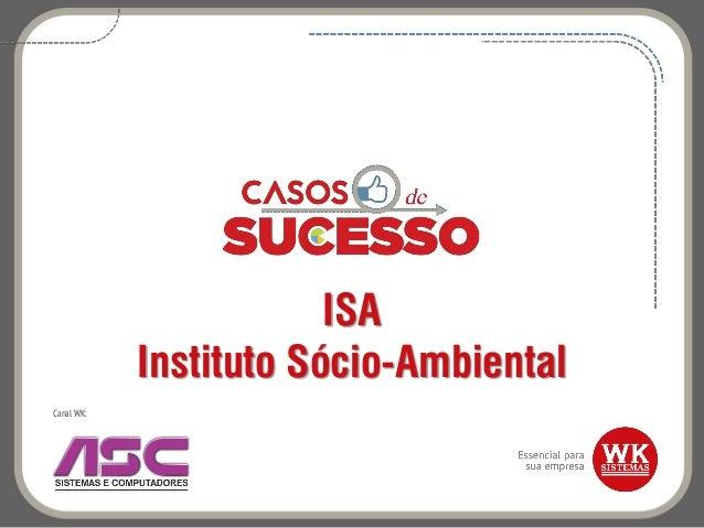 ISA Instituto Sócio-Ambiental Canal WK: