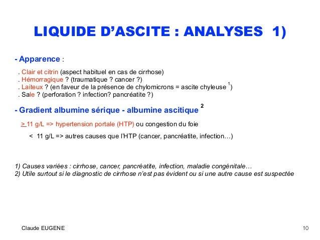 LIQUIDE D'ASCITE : ANALYSES 1) - Apparence : . Clair et citrin (aspect habituel en cas de cirrhose) . Hémorragique ? (tra...