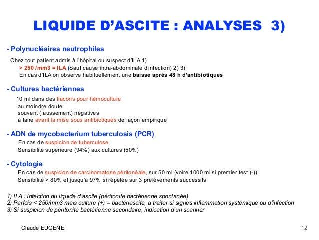 LIQUIDE D'ASCITE : ANALYSES 3) - Polynucléaires neutrophiles Chez tout patient admis à l'hôpital ou suspect d'ILA 1) > 25...