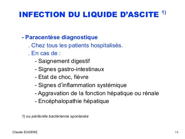 INFECTION DU LIQUIDE D'ASCITE 1) - Paracentèse diagnostique . Chez tous les patients hospitalisés. . En cas de : - Saigne...