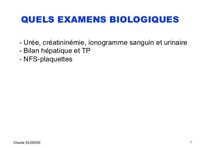QUELS EXAMENS BIOLOGIQUES - Urée, créatininémie, ionogramme sanguin et urinaire - Bilan hépatique et TP - NFS-plaquettes C...