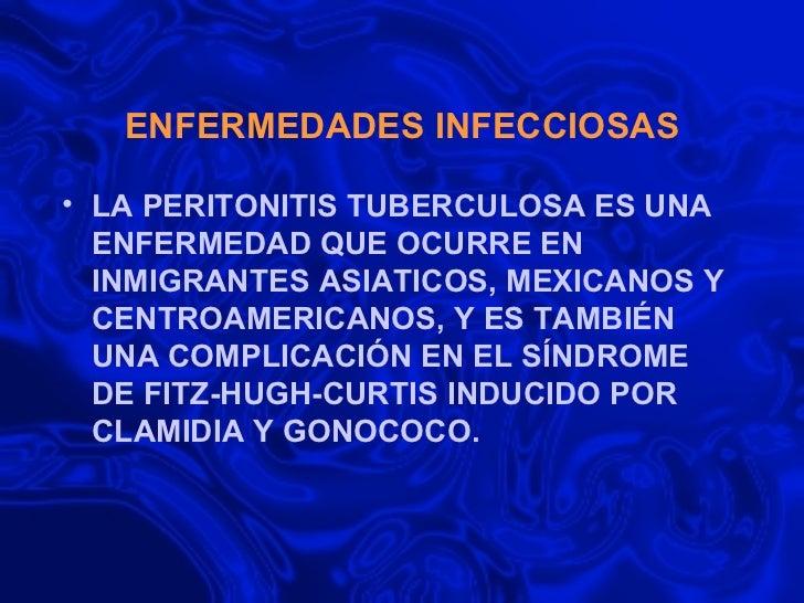 ENFERMEDADES INFECCIOSAS <ul><li>LA PERITONITIS TUBERCULOSA ES UNA ENFERMEDAD QUE OCURRE EN INMIGRANTES ASIATICOS, MEXICAN...