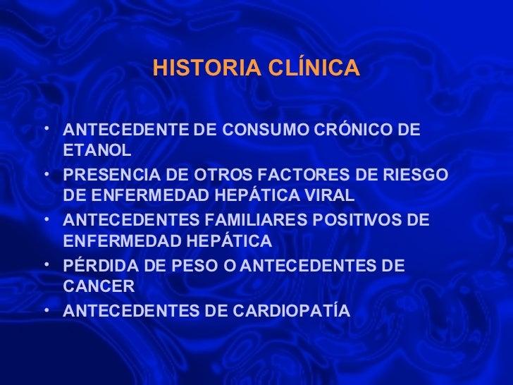 HISTORIA CLÍNICA <ul><li>ANTECEDENTE DE CONSUMO CRÓNICO DE ETANOL  </li></ul><ul><li>PRESENCIA DE OTROS FACTORES DE RIESGO...