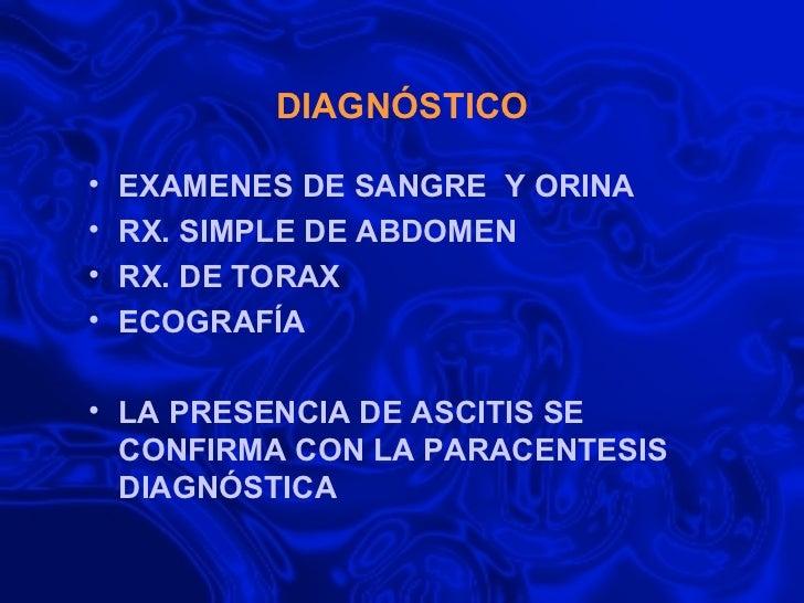 DIAGNÓSTICO <ul><li>EXAMENES DE SANGRE  Y ORINA </li></ul><ul><li>RX. SIMPLE DE ABDOMEN </li></ul><ul><li>RX. DE TORAX </l...