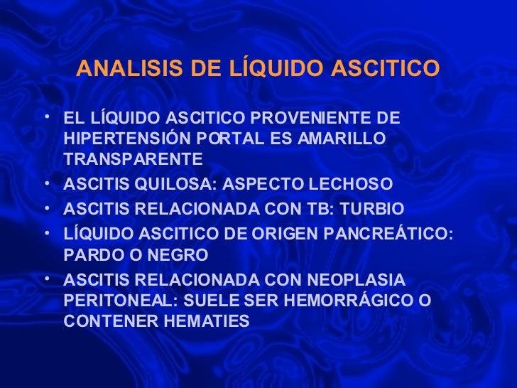 ANALISIS DE LÍQUIDO ASCITICO <ul><li>EL LÍQUIDO ASCITICO PROVENIENTE DE HIPERTENSIÓN PORTAL ES AMARILLO TRANSPARENTE </li>...