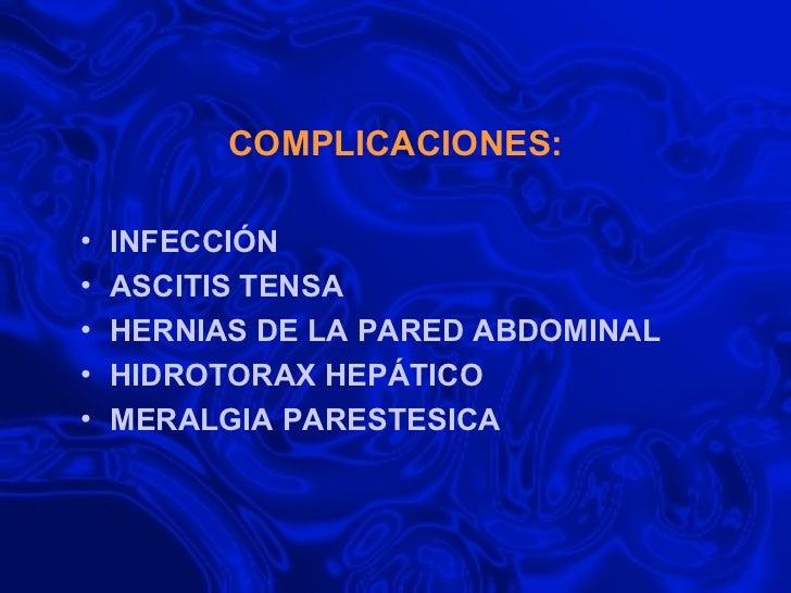 COMPLICACIONES: <ul><li>INFECCIÓN  </li></ul><ul><li>ASCITIS TENSA </li></ul><ul><li>HERNIAS DE LA PARED ABDOMINAL </li></...