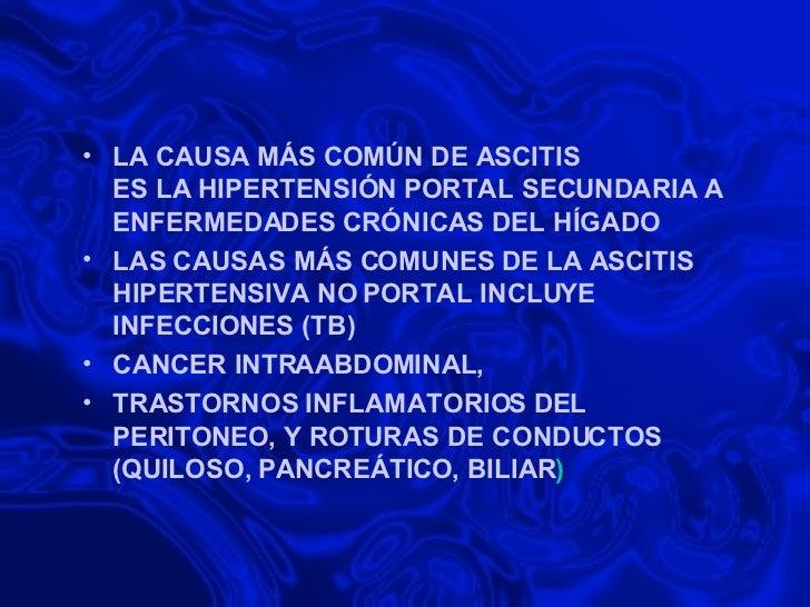 <ul><li>LA CAUSA MÁS COMÚN DE ASCITIS ES LA HIPERTENSIÓN PORTAL SECUNDARIA A ENFERMEDADES CRÓNICAS DEL HÍGADO </li></ul><u...