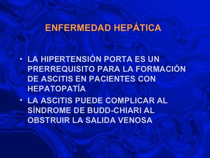 ENFERMEDAD HEPÁTICA <ul><li>LA HIPERTENSIÓN PORTA ES UN PRERREQUISITO PARA LA FORMACIÓN DE ASCITIS EN PACIENTES CON HEPATO...