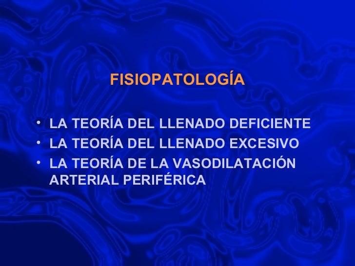 FISIOPATOLOGÍA <ul><li>LA TEORÍA DEL LLENADO DEFICIENTE </li></ul><ul><li>LA TEORÍA DEL LLENADO EXCESIVO </li></ul><ul><li...