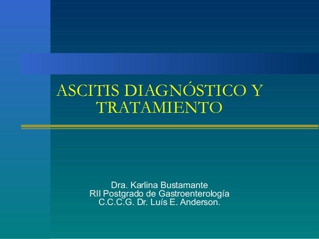 ASCITIS DIAGNÓSTICO Y    TRATAMIENTO        Dra. Karlina Bustamante   RII Postgrado de Gastroenterología     C.C.C.G. Dr. ...