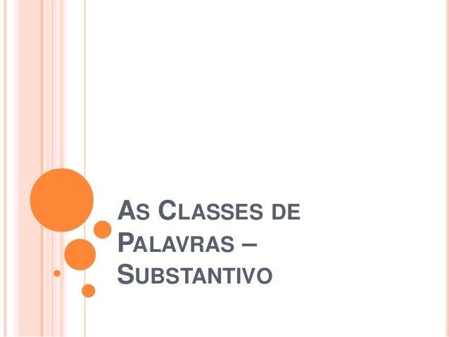AS CLASSES DE PALAVRAS – SUBSTANTIVO