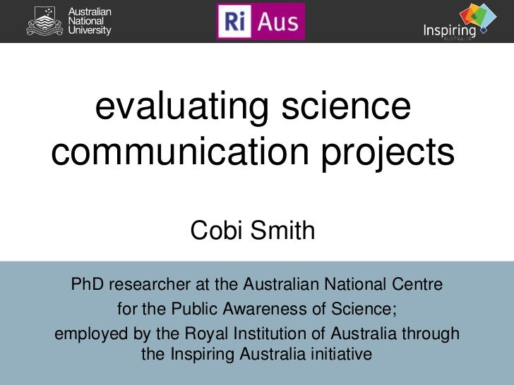 evaluating sciencecommunication projects                  Cobi Smith PhD researcher at the Australian National Centre     ...