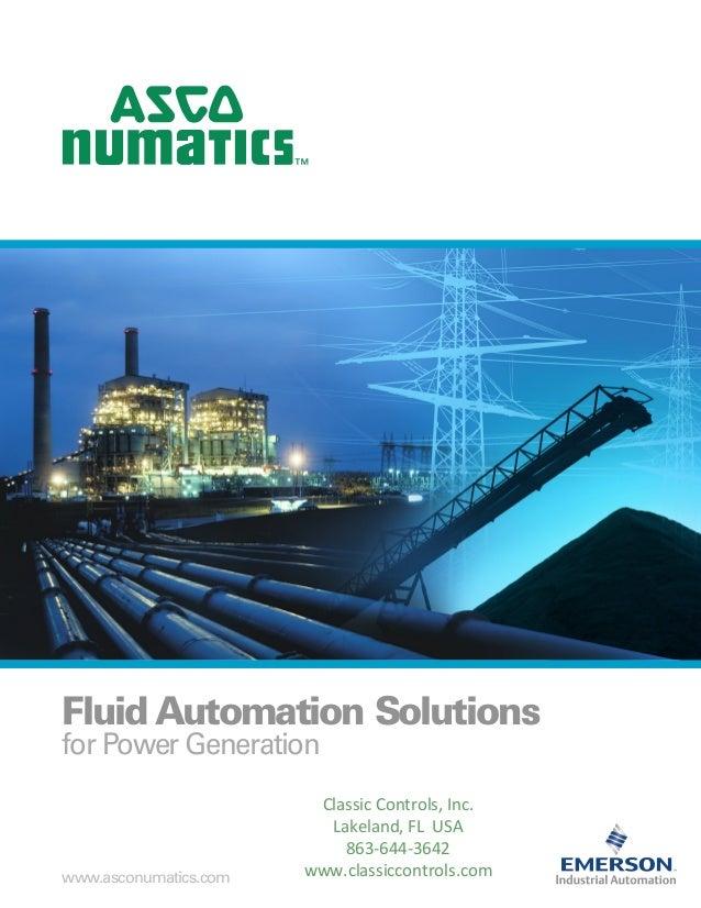 FluidAutomation Solutions for Power Generation www.asconumatics.com Classic Controls, Inc. Lakeland, FL USA 863-644-3642 w...