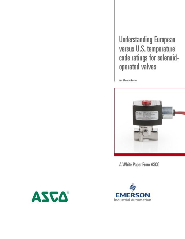 A White Paper From ASCO Understanding European versus U.S.temperature code ratings for solenoid- operated valves by Manny ...