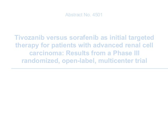 Abstract No. 4501Tivozanib versus sorafenib as initial targetedtherapy for patients with advanced renal cell    carcinoma:...