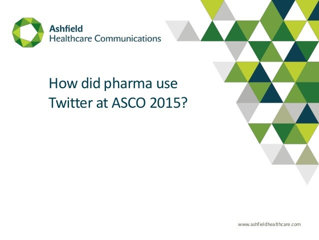 www.ashfieldhealthcare.com …. How did pharma use Twitter at ASCO 2015?