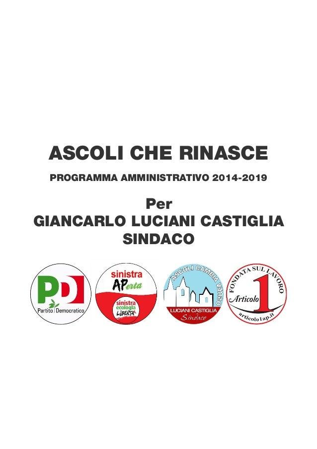 ASCOLI CHE RINASCE PROGRAMMA AMMINISTRATIVO 2014-2019 Per GIANCARLO LUCIANI CASTIGLIA SINDACO